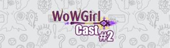 WoWGirlCast #2 – E as cinematics do fim de SoO?