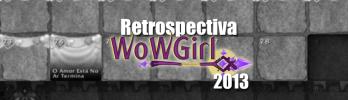 Retrospectiva WoWGirl – 2013