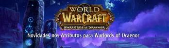 [Warlords of Draenor] Atualização de Atributos e Ajustes de Especialização