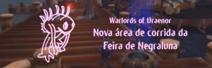 [Warlords of Draenor] Nova área de corrida na Feira de Negraluna