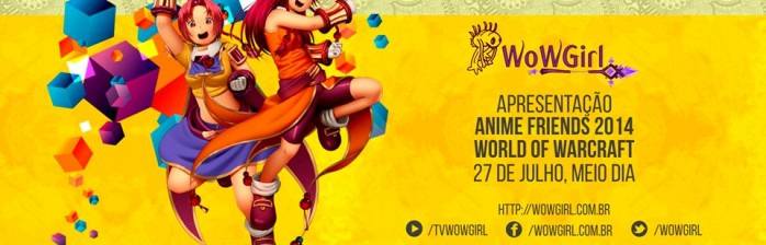 WoWGirl no Anime Friends 2014 – A Experiência
