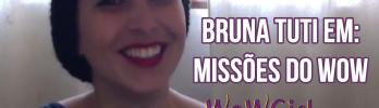 Bruna Tuti retorna com: Missões no WoW