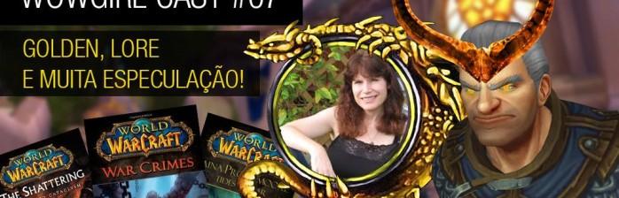 Wowgirl Cast #7 – Golden, lore e muita especulação