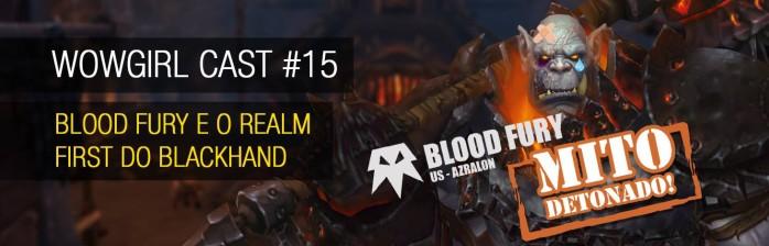 WoWGirl Cast #15 – Blood Fury e o Realm First do Blackhand