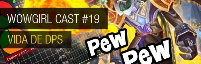 WoWGirl Cast #19 – Vida de DPS