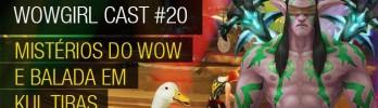 WoWGirl Cast #20 – Mistérios do WoW e Balada em Kul Tiras