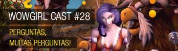 WoWGirl Cast #28 – Perguntas, muitas perguntas!