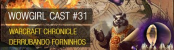 WoWGirl Cast #31 – Warcraft Chronicle derrubando forninhos