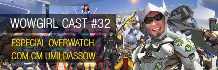 WoWGirl Cast #32 – Especial Overwatch com CM Umildassow