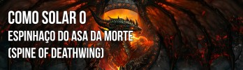 Como solar o Espinhaço do Asa da Morte (Spine of Deathwing)