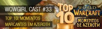WoWGirl Cast #33 – Top 10: Momentos marcantes em Azeroth