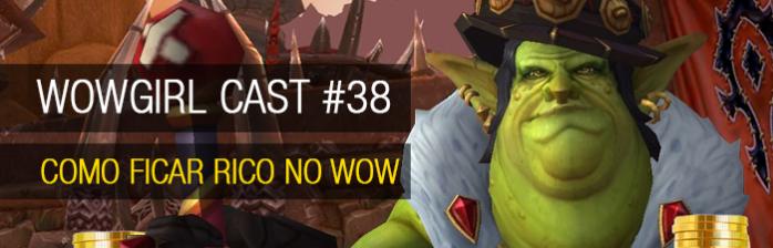 Wowgirl Cast #38: Como ficar rico no WoW
