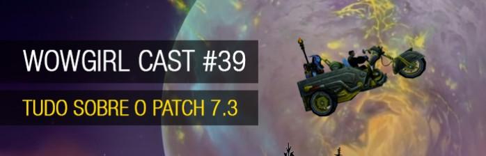Wowgirl Cast #39 – Tudo sobre o patch 7.3