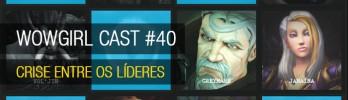 Wowgirl Cast #40 – Crise entre os líderes?